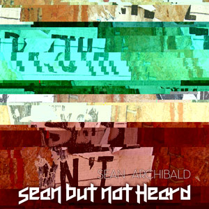 Sean Archibald - Sean but not Heard